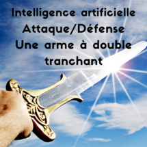 Les paradoxes de l'Intelligence Artificielle : l'arme à double tranchant.  Prévention, détection, robotisation des processus, attaques ? Décryptages