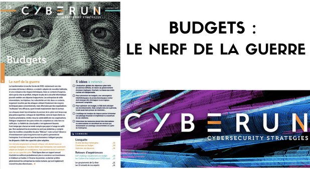 LE MAGAZINE CYBERSECURITE CYBERUN PUBLIE UN NOUVEAU NUMERO. BUDGETS : LE NERF DE LA GUERRE