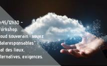 """11h45/12h30 - Workshop.  Cloud souverain : soyez """"dataresponsables"""" ! Etat des lieux, alternatives, exigences."""