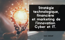 14h00/14h45. Stratégie technologique, financière et marketing de l'innovation Cyber et IT. Gac Group