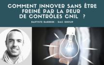 Comment innover sans être freiné par la peur de contrôles CNIL  ?